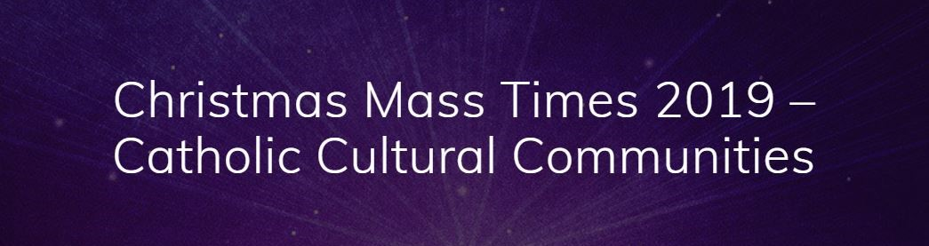 CHRISTMAS MASS TIMES 2019 - Catholic Cultural Communities